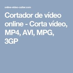 Cortador de vídeo online - Corta vídeo, MP4, AVI, MPG, 3GP
