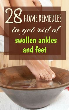 Home Remedy Hacks • 28 Home Remedies For Feet And Ankle Swelling
