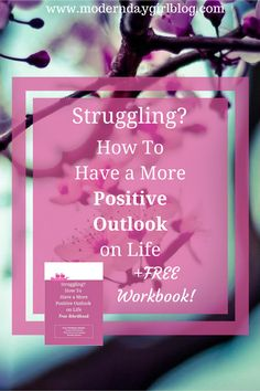 Struggling? How To Have a More Positive Outlook on Life + FREE Workbook