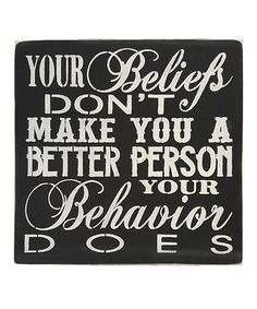 Another great find on #zulily! 'Your Beliefs Don't Make You a Better Person' Wall Sign #zulilyfinds