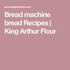 Bread machine bread Recipes | King Arthur Flour