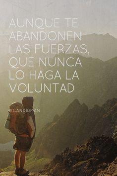 """""""Aunque te abandonen las #Fuerzas, que nunca lo haga la #Voluntad"""". @candidman #Frases #Motivacionales"""