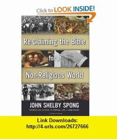 Re-Claiming the Bible for a Non-Religious World (9780062011282) John Shelby Spong , ISBN-10: 0062011286  , ISBN-13: 978-0062011282 ,  , tutorials , pdf , ebook , torrent , downloads , rapidshare , filesonic , hotfile , megaupload , fileserve