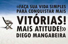 Faça sua vida simples para Conquistar mais vitórias! Mais ATITUDE! - http://www.diegomangabeira.com/