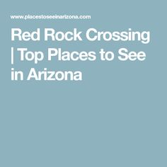 Red Rock Crossing | Top Places to See in Arizona