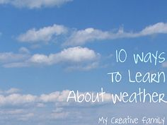 10 ways for young children to learn about weather and have fun at the same time!