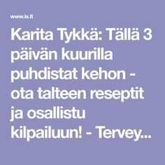 Karita Tykkä: Tällä 3 päivän kuurilla puhdistat kehon - ota talteen reseptit ja osallistu kilpailuun! - Terveys - Ilta-Sanomat Feel Good, Health Tips, Detox, Health Fitness, Workout, Feelings, Food, Smoothie, Running