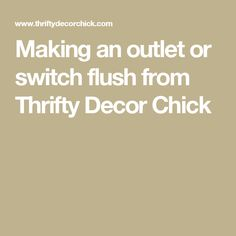 Making an outlet or switch flush from Thrifty Decor Chick