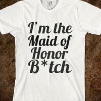 Maid of Honor Humor Tee, totally for my  best friend!!