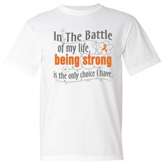Kidney Cancer In The Battle of My Life, Being Strong is The Only Choice I Have American Made T-Shirts #KidneyCancerStrong #KidneyCancerAwareness #KidneyCancerShirts