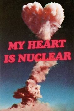 My Heart Is Nuclear #ValentinesDay
