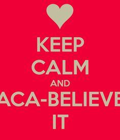 KEEP CALM AND ACA-BELIEVE IT