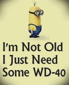 """I'm not old. I just knee some WD-40"""