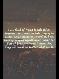 I am tired...