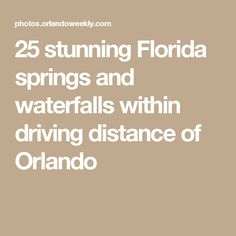 25 stunning Florida springs and waterfalls within driving distance of Orlando