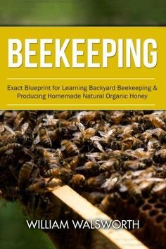 Beekeeping: Exact Blueprint for Learning Backyard Beekeeping Producing Homemade Natural Organic Honey (Beekeeping For Beginners, Honey Bees Beekeeping, Building Beehives) Check out the image by visiting the link.