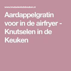 Aardappelgratin voor in de airfryer - Knutselen in de Keuken