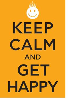 Keep Calm and Get Happy #happy