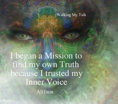 Walking my talk - I began a mission to find my own truth because I trusted my inner voice - Allison