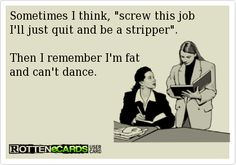 I remember I'm fat & can't dance..