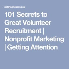 101 Secrets to Great Volunteer Recruitment   Nonprofit Marketing   Getting Attention