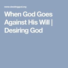 When God Goes Against His Will   Desiring God
