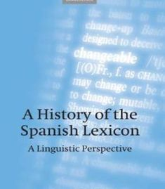 A History Of The Spanish Lexicon: A Linguistic Perspective PDF