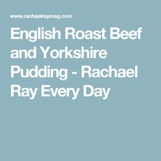 English Roast Beef and Yorkshire Pudding - Rachael Ray Every Day