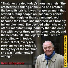 Ken Livingstone on the legacy of Margaret Thatcher, who dies April 8th 2013....   http://anotherangryvoice.blogspot.co.uk/2013/04/margaret-thatcher-is-dead.html