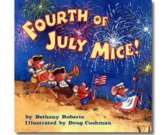 Fourth of July Mice by Bethany Roberts, Doug Cushman (Illustrator). 4th of July books for kids.