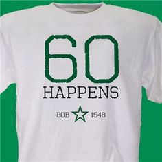 Birthdays Happen Personalized Birthday T Shirt