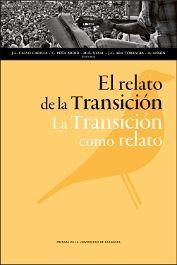 El Relato de la Transición - la Transición como relato / José Luis Calvo Carilla... [et al.], (eds.)