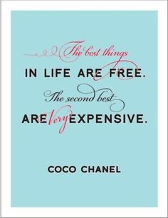 Coco Chanel...champagne taste on a beer budget.  story of my  life....