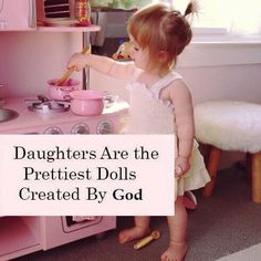 Daughters are the prettiest dolls greated by God