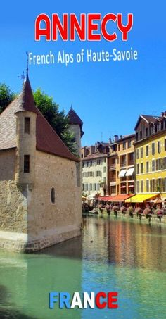Discover the historic town of Annecy, nicknamed the Venice of the Alps © French Moments . French Alps, Old Town, Venice, France, In This Moment, Mansions, House Styles, 40 Birthday, Monuments