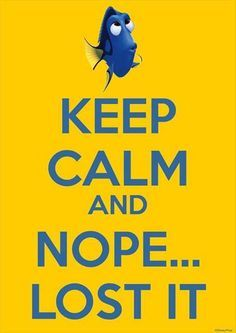 Dory ♥ #funny #quotes #humor Keep calm and Nope... lost it!l
