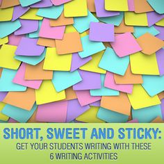 Short, Sweet and Sticky: Get Your Students Writing With These 6 Writing Activities!