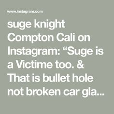 """suge knight Compton Cali on Instagram: """"Suge is a Victime too. & That is bullet hole not broken car glass @lc_677 #sugeknight #freesugeknight #freesuge✊🏾 #sugeknightjr…"""" Car Glass, Auto Glass, Suge Knight, Cali, Bullet, Instagram"""