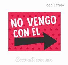 """Letrero para fiestas """"No vengo con él"""""""