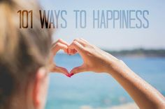 101 ways or mindsets to live by if you want to become a happier and a healthier person. Happiness is a habit and a choice. You can be happy, too.