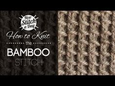 ▶ How to Knit the Bamboo Stitch {English Style} - YouTube For Mike's scarf. not girly and very interesting!