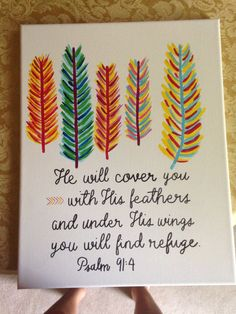 He will cover you with His feathers and under His wings you will find refuge. Made on an 11x14 canvas. I can customize for any quote or picture,
