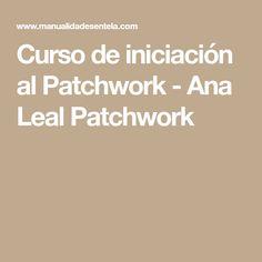 Curso de iniciación al Patchwork - Ana Leal Patchwork