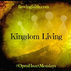 Living out faith seems fun and easy when things go well. But what are we supposed to do when things don't go so well? Still keep going strong? But how is it possible? The trick here is....we are not to lean on our own strength...but on God's strength. We are not to  thrive on our own...but to let God empower us.  Then it's not about good times or tough times. It's about kingdom living. It's about Christ living in us.  http://www.flowingfaith.com/2013/09/kingdom-living.html