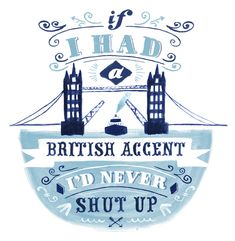 if i had a british accent i'd never shut up - art by lu green