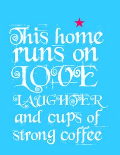 This home runs on Love, Laughter and Coffee ~ Inspired by Charm dot com