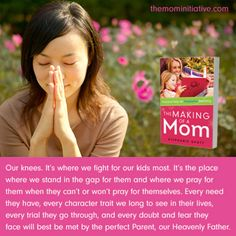Our knees!! It's where we fight for our kids most! The last chapter in my new book, The Making of a Mom, is called Parenting from Your Knees.  Stephanie Shott / The M.O.M. Initiative