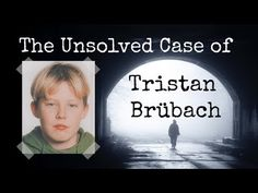 The Unsolved Case of Tristan Brübach True Crime, Mystery, Shit Happens, Sherlock, Youtube, Youtubers, Youtube Movies