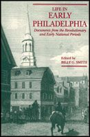 Life in Early Philadelphia, Documents from the Revolutionary and Early National Period
