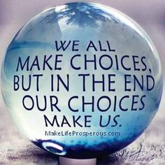 #choices #quotes www.MakeLifeProsperous.com